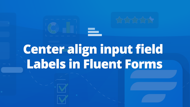 Fluent Forms center align input labels